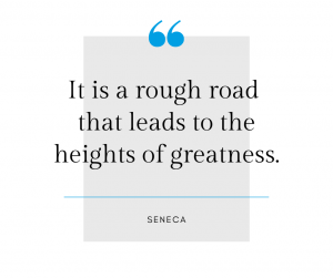 It is a rough road that leads to the heights of greatness